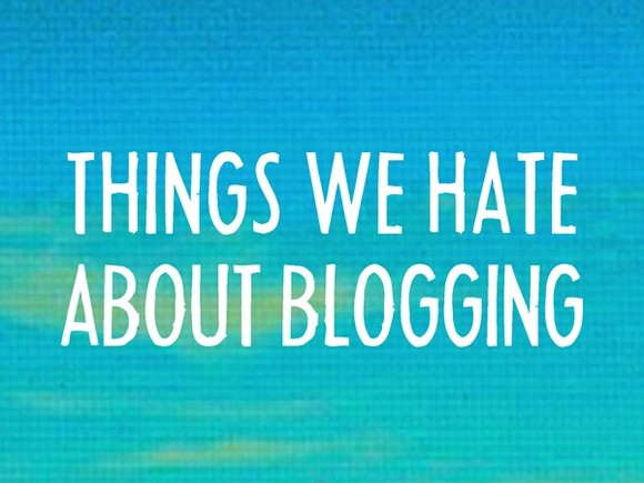 Things We Hate About Blogging
