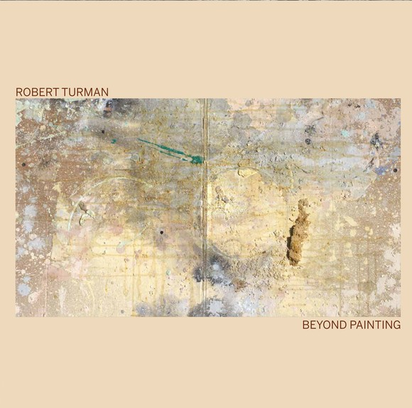 Robert Turman: Beyond Painting